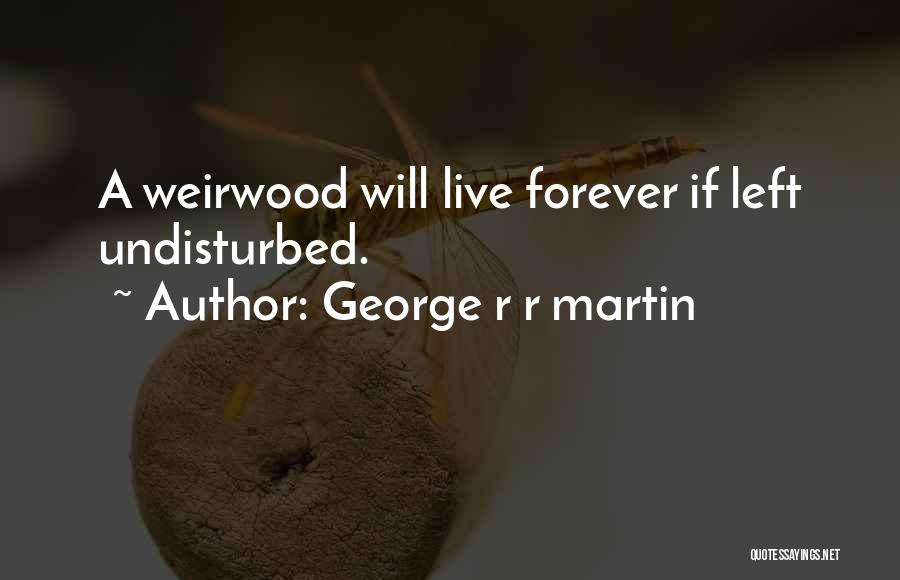 Undisturbed Quotes By George R R Martin