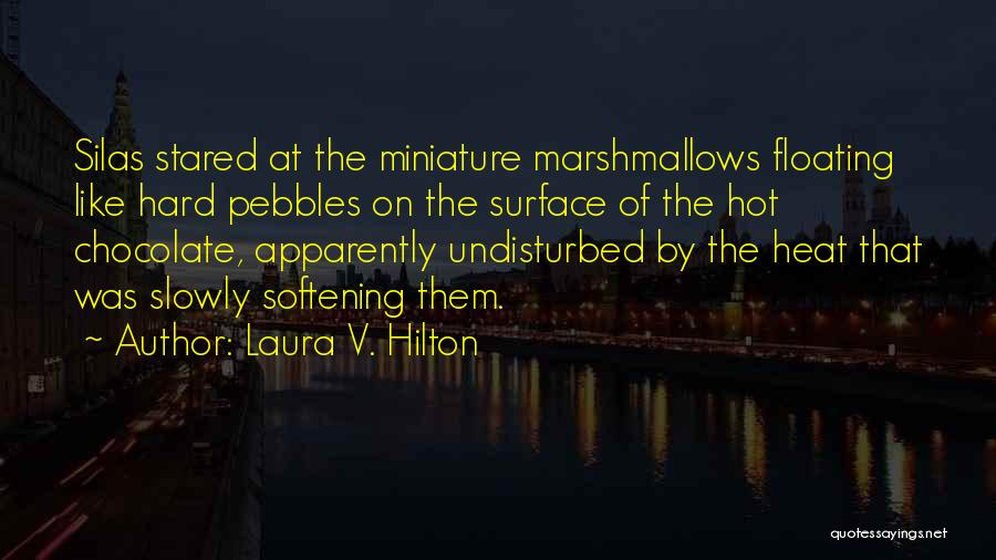 Undisturbed Quotes By Laura V. Hilton
