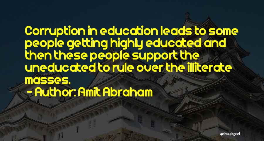 Uneducated Masses Quotes By Amit Abraham