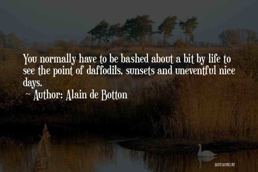 Uneventful Days Quotes By Alain De Botton