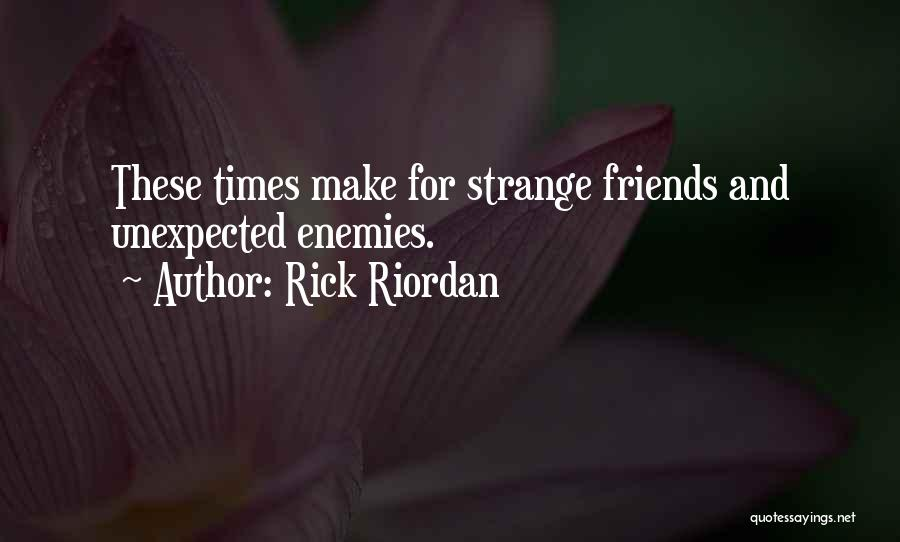Unexpected Friends Quotes By Rick Riordan