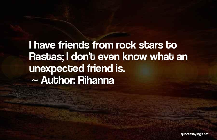 Unexpected Friends Quotes By Rihanna