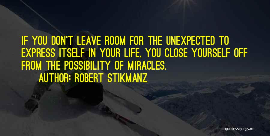 Unexpected Miracles Quotes By Robert Stikmanz