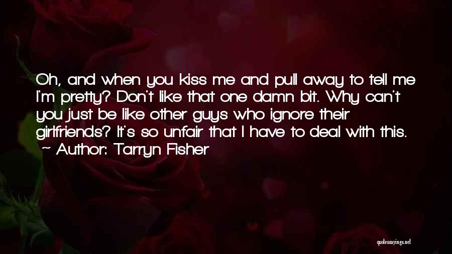 Unfair Love Quotes By Tarryn Fisher