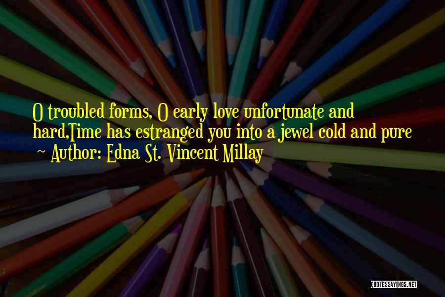 Unfortunate Love Quotes By Edna St. Vincent Millay