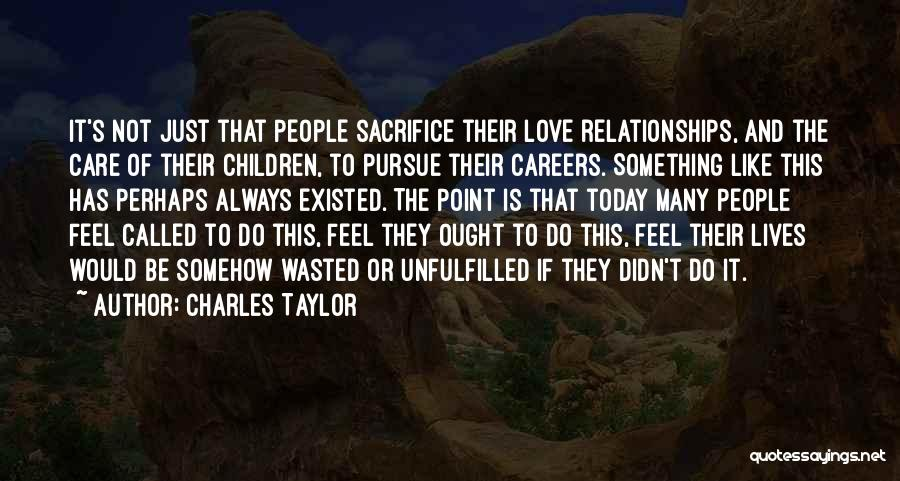 Unfulfilled Love Quotes By Charles Taylor