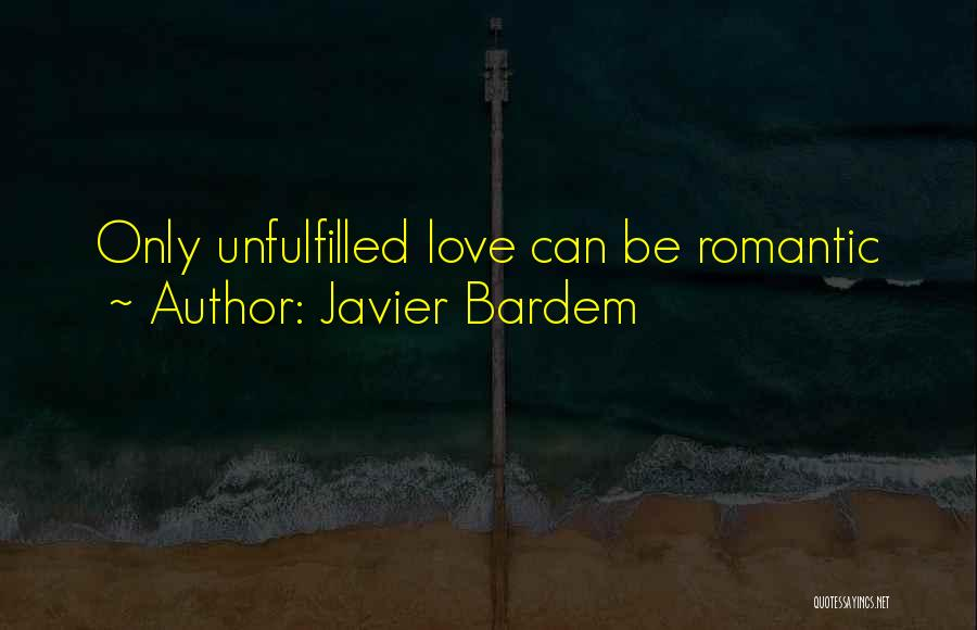 Unfulfilled Love Quotes By Javier Bardem