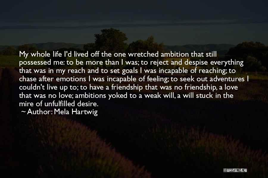 Unfulfilled Love Quotes By Mela Hartwig