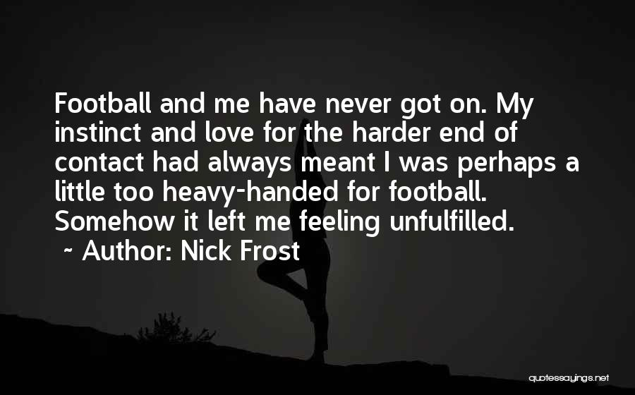 Unfulfilled Love Quotes By Nick Frost