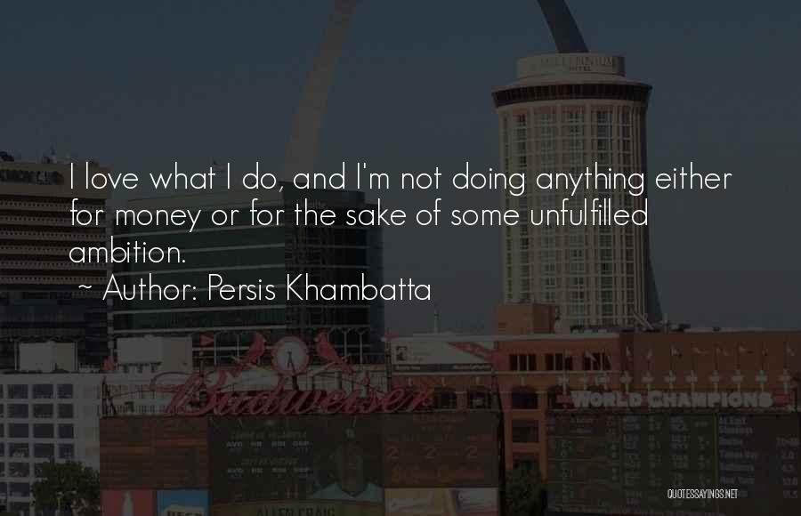 Unfulfilled Love Quotes By Persis Khambatta