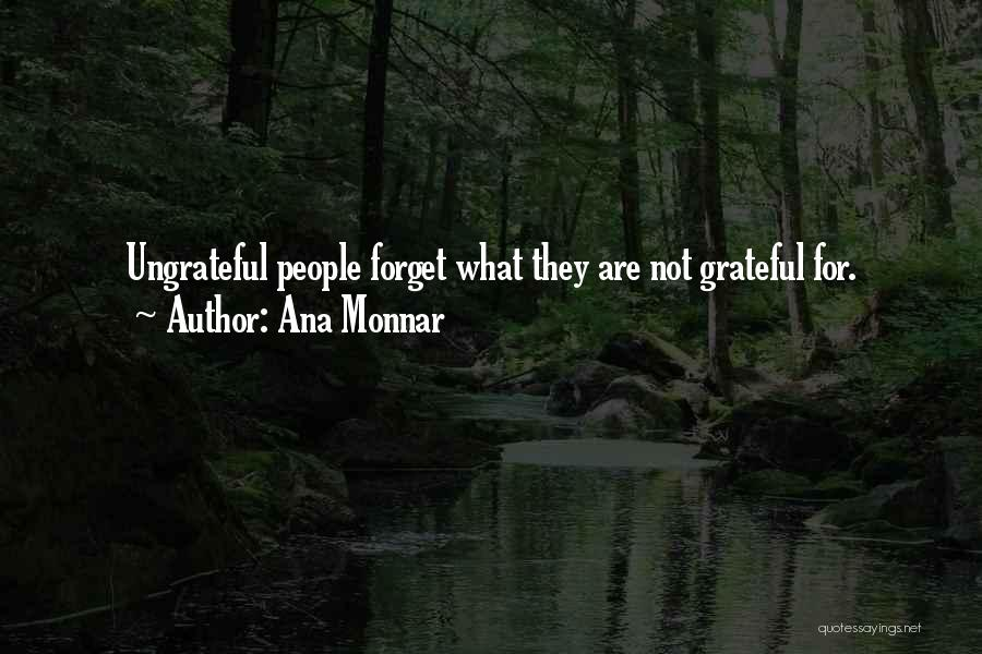 Ungrateful People Quotes By Ana Monnar