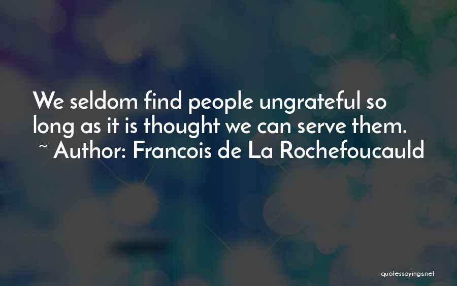 Ungrateful People Quotes By Francois De La Rochefoucauld