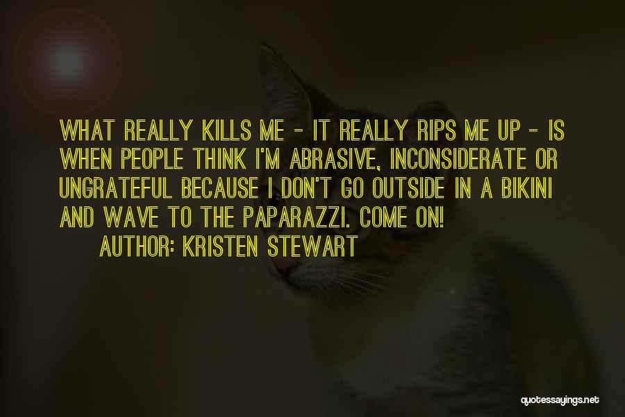 Ungrateful People Quotes By Kristen Stewart