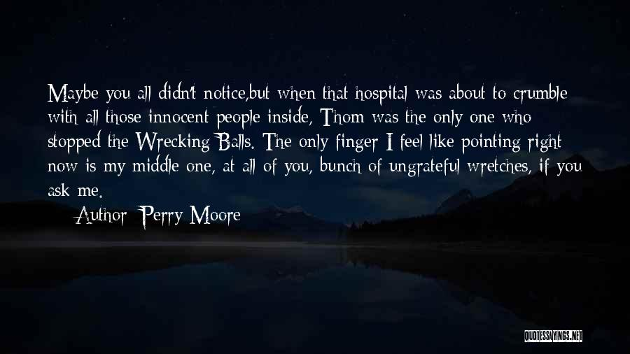 Ungrateful People Quotes By Perry Moore