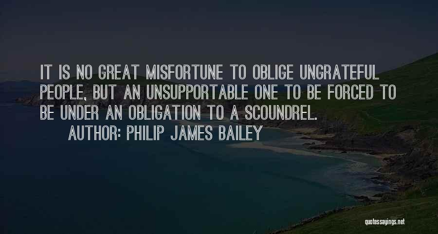 Ungrateful People Quotes By Philip James Bailey