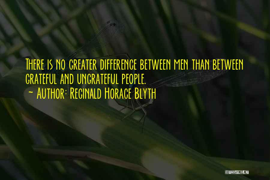 Ungrateful People Quotes By Reginald Horace Blyth