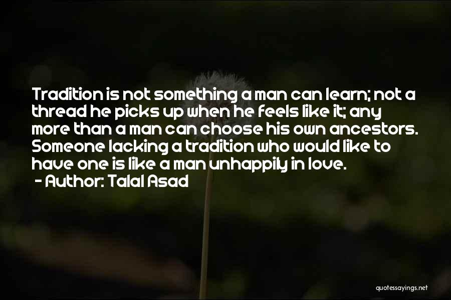 Unhappily In Love Quotes By Talal Asad