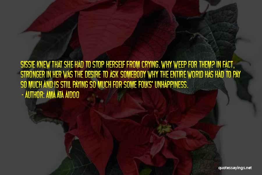 Unhappiness And Pain Quotes By Ama Ata Aidoo