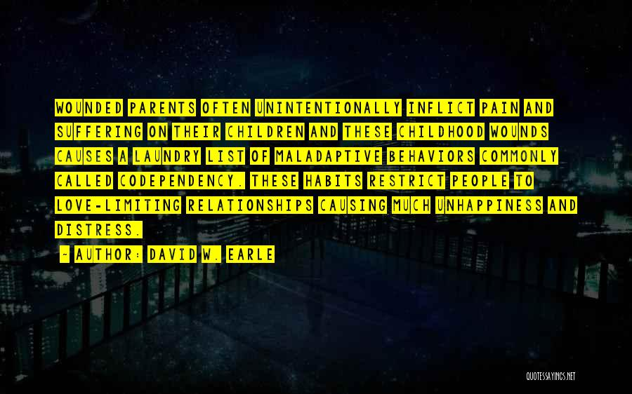 Unhappiness And Pain Quotes By David W. Earle