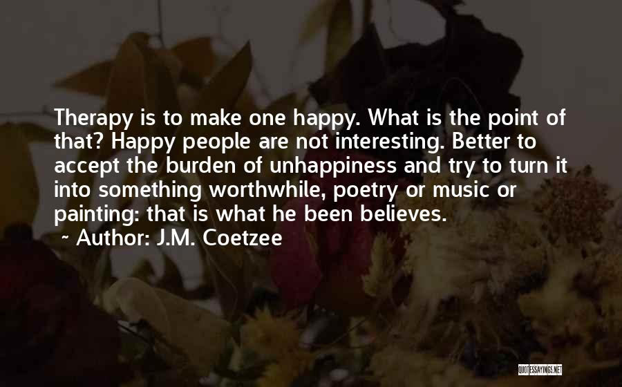 Unhappiness And Pain Quotes By J.M. Coetzee