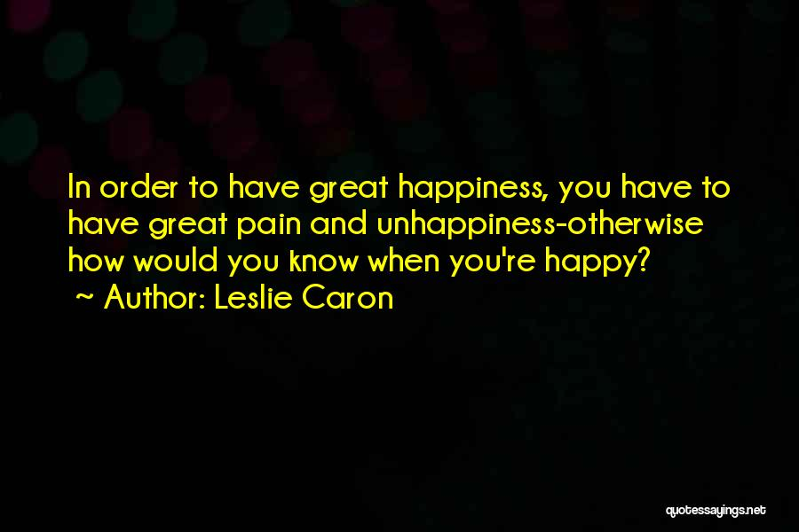 Unhappiness And Pain Quotes By Leslie Caron