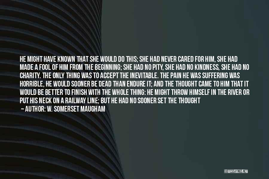 Unhappiness And Pain Quotes By W. Somerset Maugham