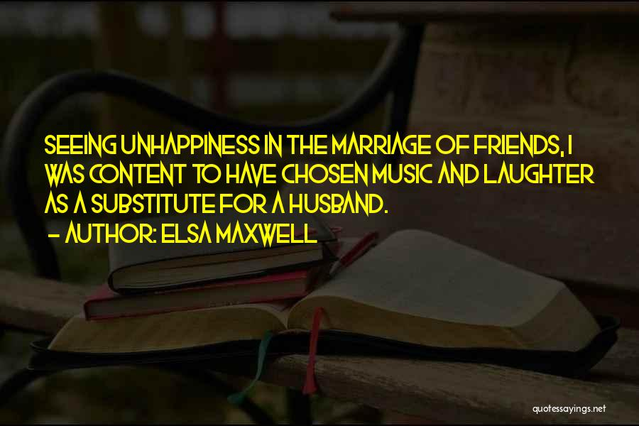 Unhappiness In Marriage Quotes By Elsa Maxwell