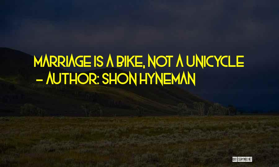 Unicycle Quotes By Shon Hyneman