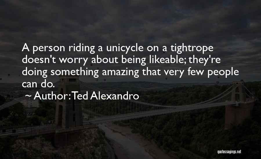 Unicycle Quotes By Ted Alexandro