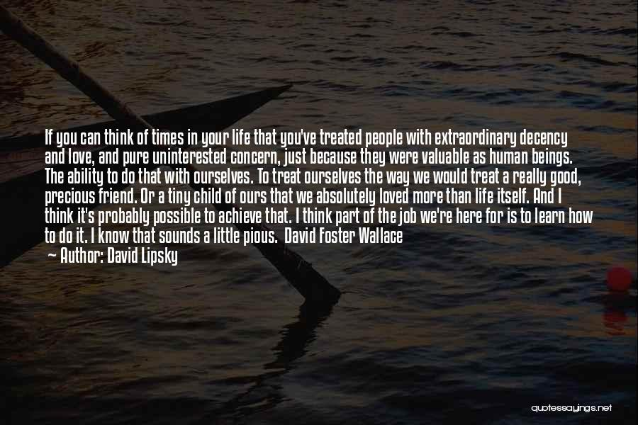 Uninterested Love Quotes By David Lipsky