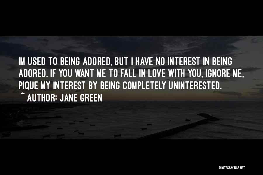 Uninterested Love Quotes By Jane Green