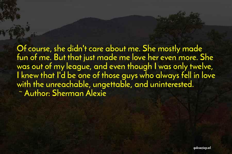 Uninterested Love Quotes By Sherman Alexie