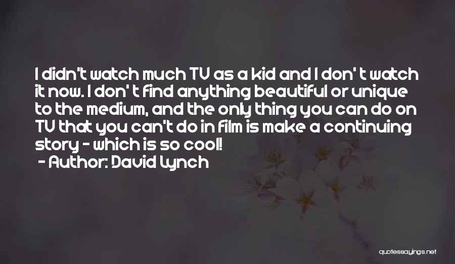 Unique And Cool Quotes By David Lynch