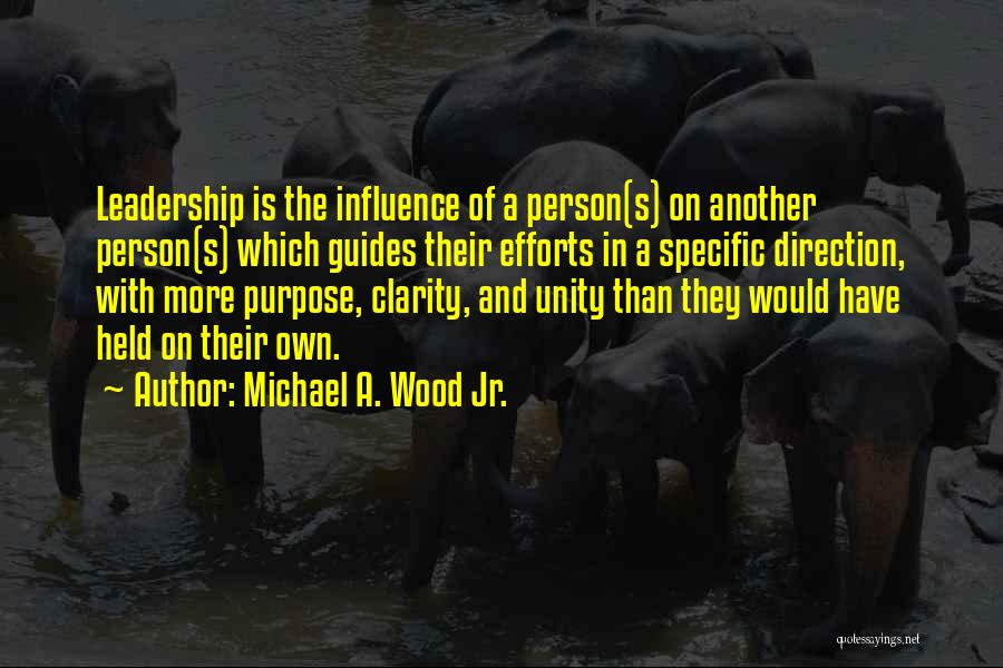 Unity And Leadership Quotes By Michael A. Wood Jr.