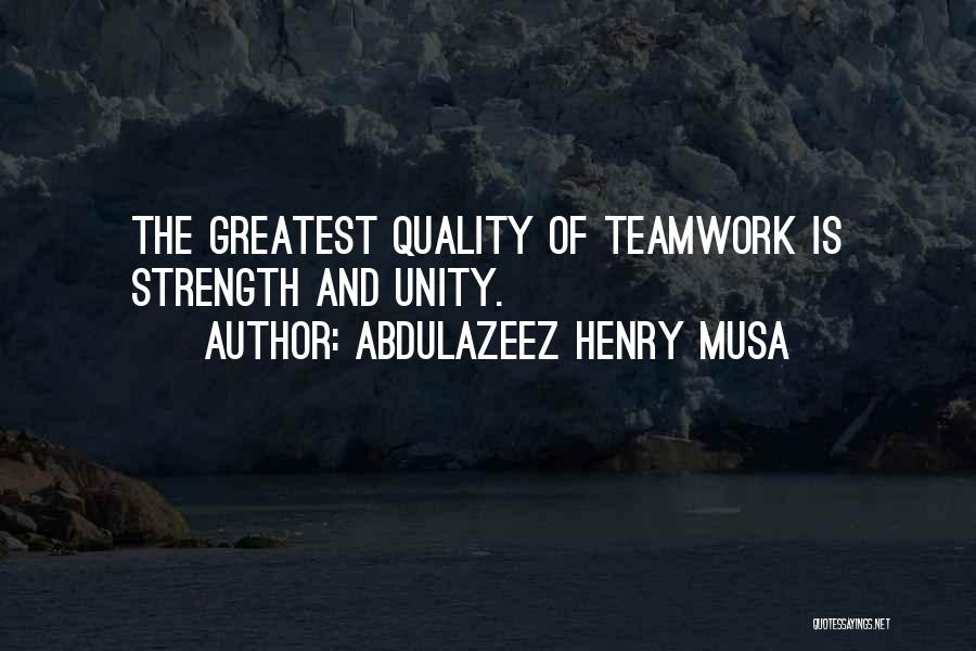 Unity Is Strength Quotes By Abdulazeez Henry Musa