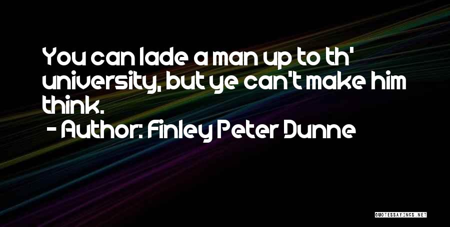 University Education Quotes By Finley Peter Dunne