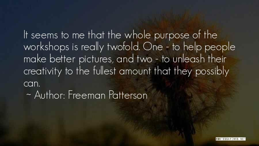 Unleash Yourself Quotes By Freeman Patterson