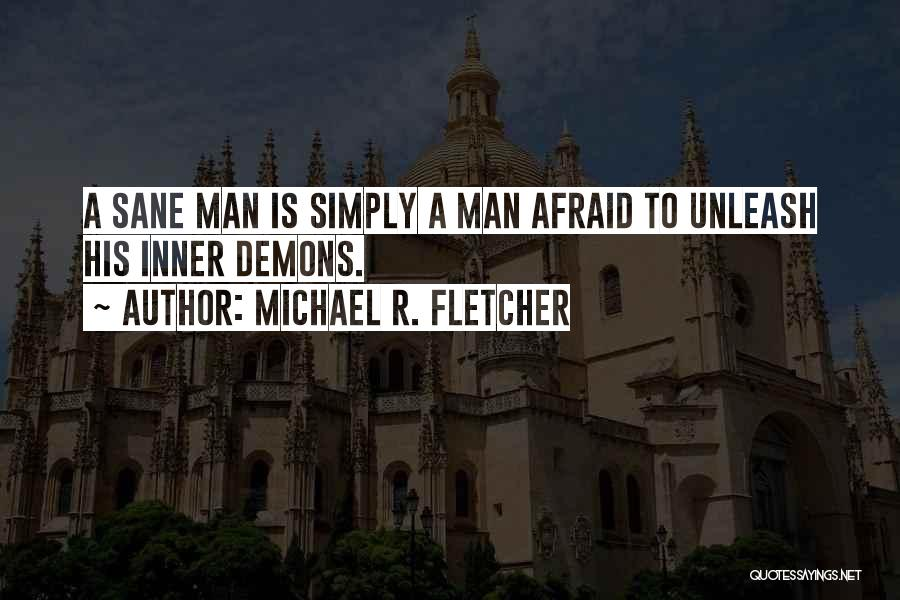 Unleash Yourself Quotes By Michael R. Fletcher