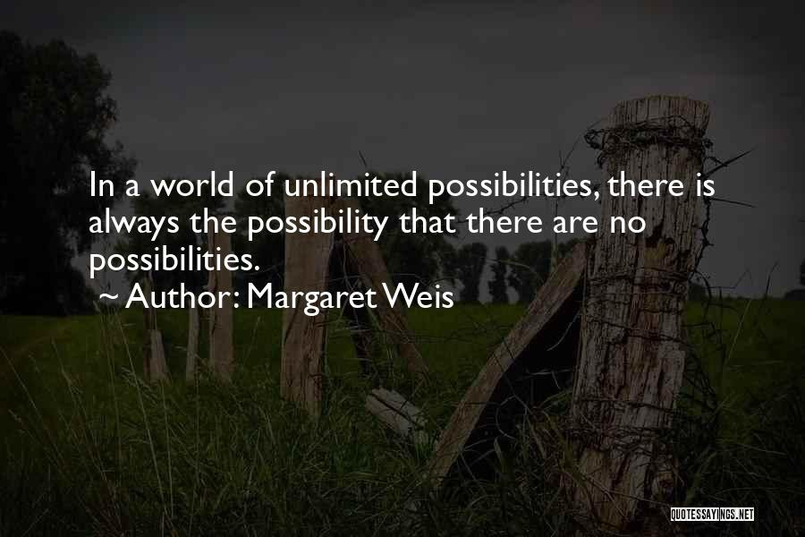 Unlimited Possibilities Quotes By Margaret Weis
