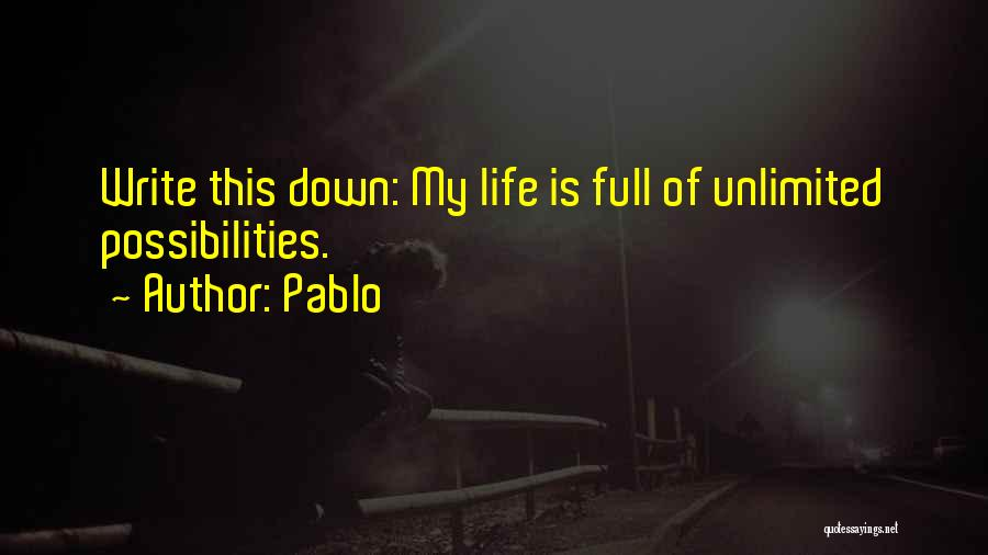 Unlimited Possibilities Quotes By Pablo