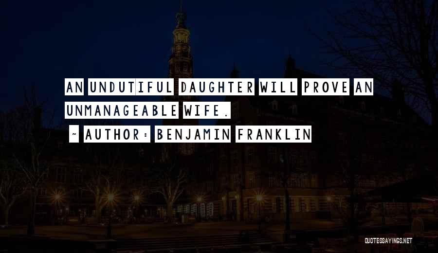 Unmanageable Quotes By Benjamin Franklin