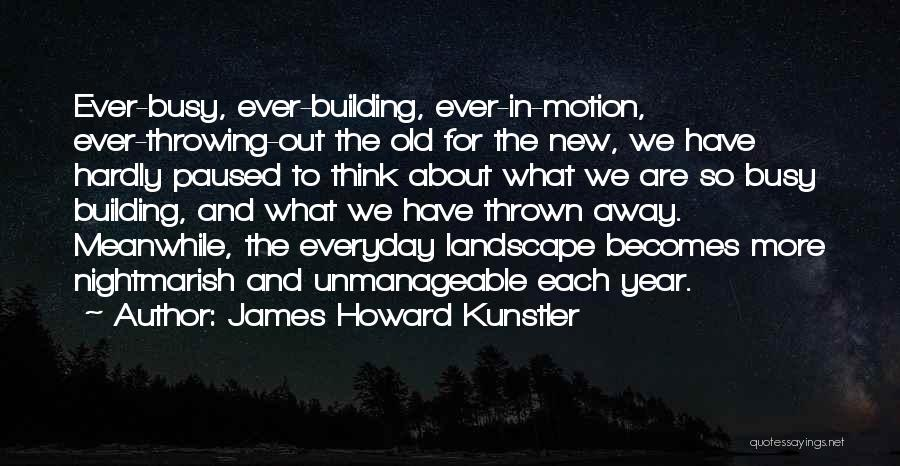 Unmanageable Quotes By James Howard Kunstler
