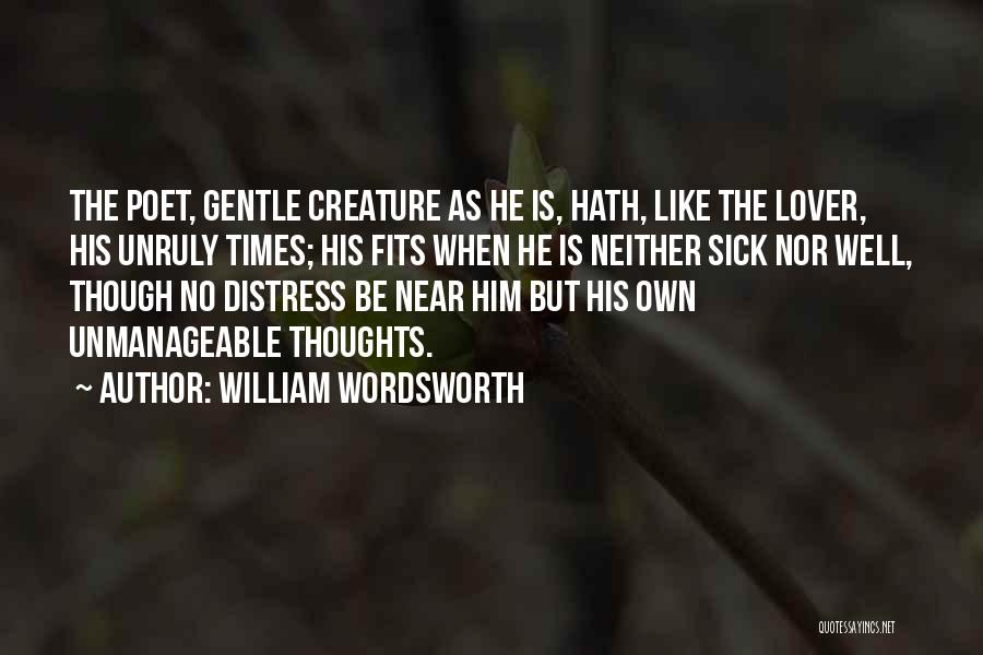 Unmanageable Quotes By William Wordsworth