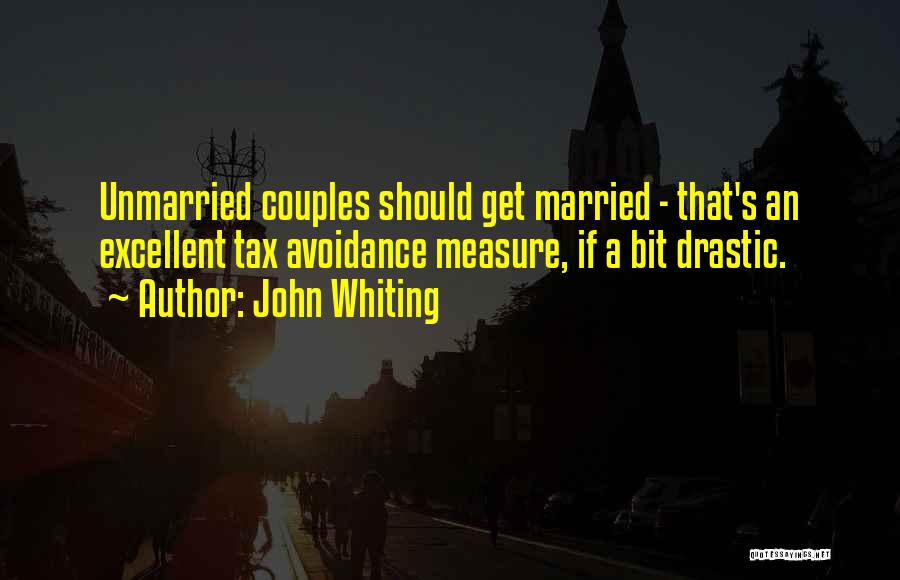 Unmarried Couples Quotes By John Whiting