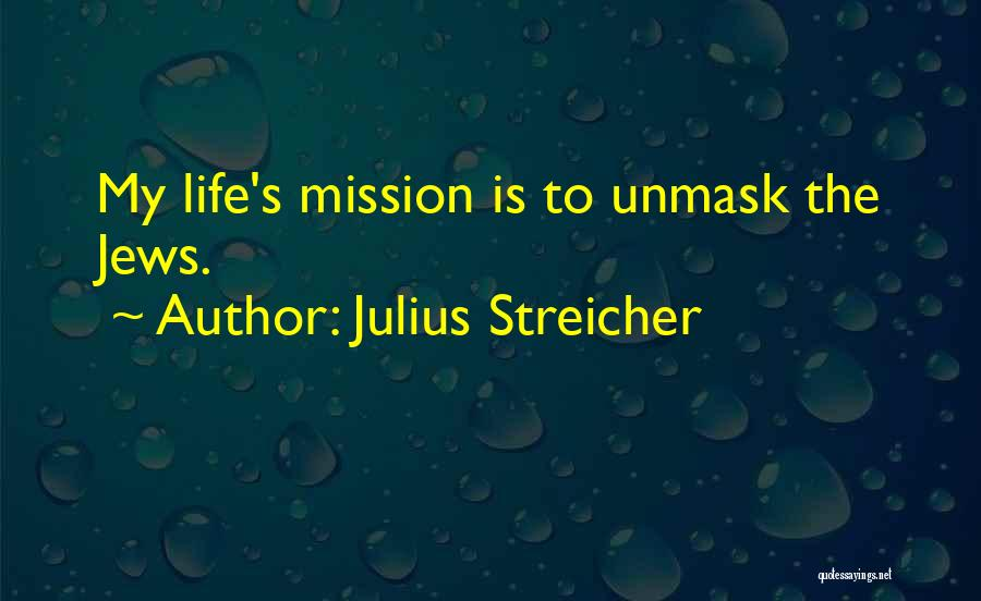 Unmask Yourself Quotes By Julius Streicher