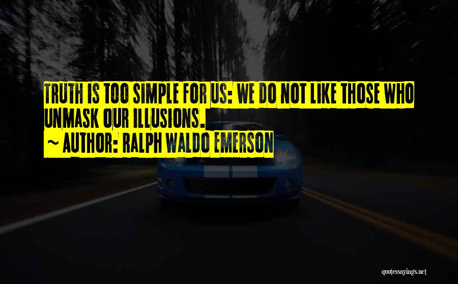 Unmask Yourself Quotes By Ralph Waldo Emerson