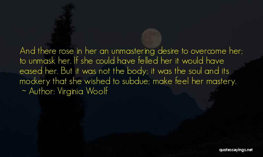 Unmask Yourself Quotes By Virginia Woolf