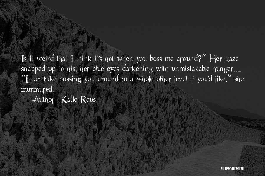 Unmistakable Quotes By Katie Reus