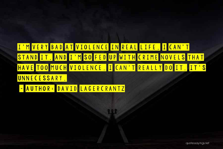 Unnecessary Violence Quotes By David Lagercrantz