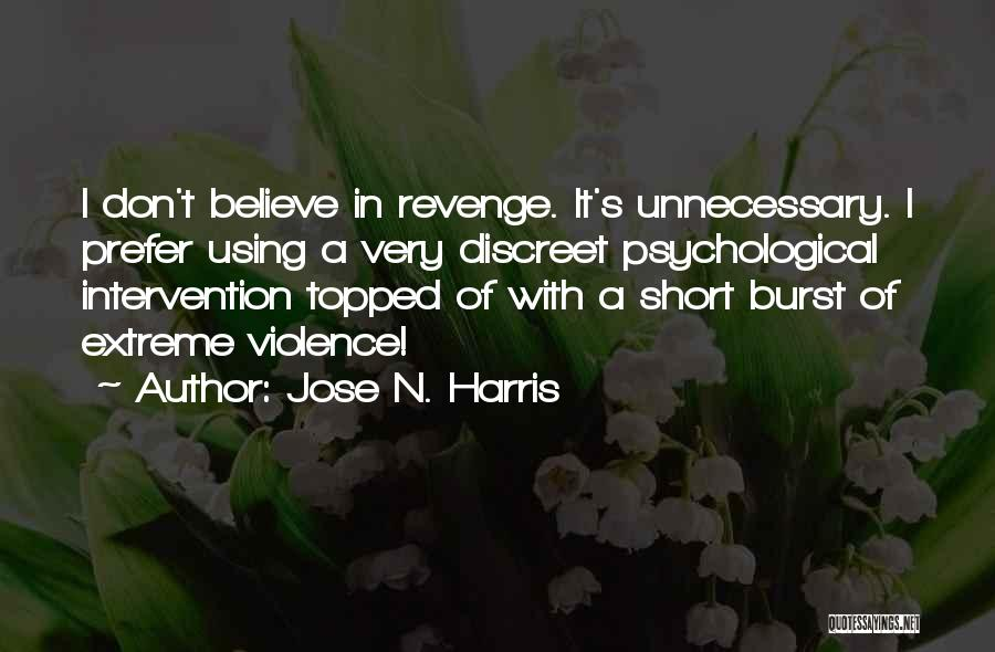 Unnecessary Violence Quotes By Jose N. Harris